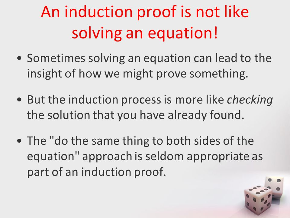 An induction proof is not like solving an equation.