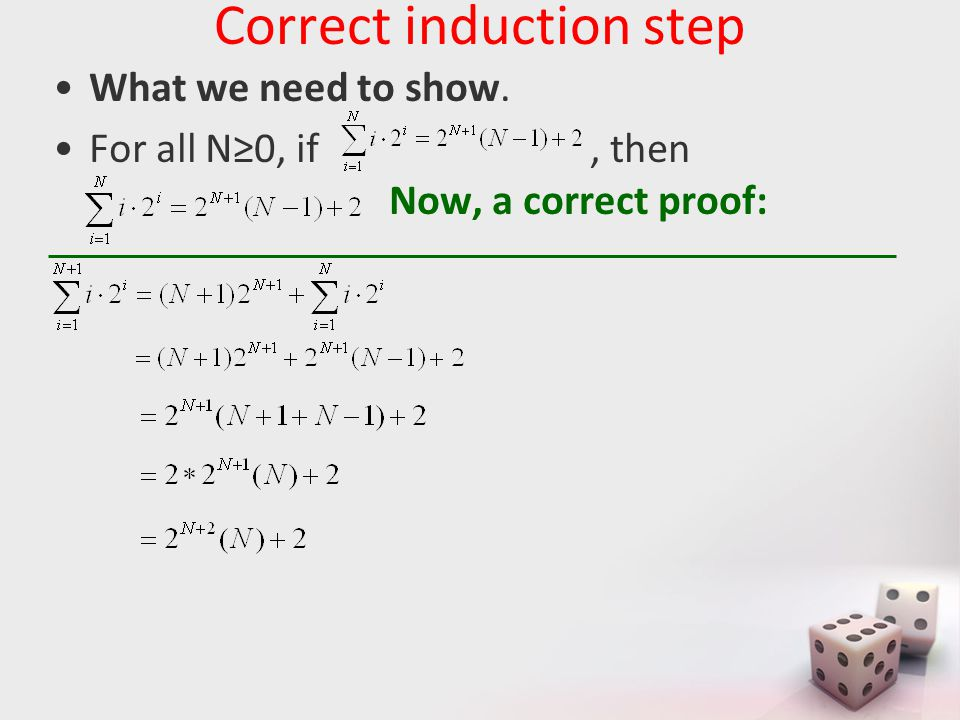 Correct induction step What we need to show. For all N≥0, if, then Now, a correct proof: