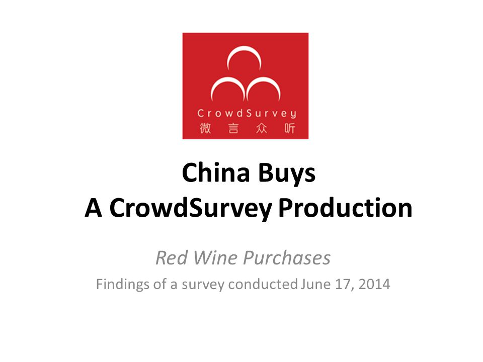 China Buys A CrowdSurvey Production Red Wine Purchases Findings of a survey conducted June 17, 2014