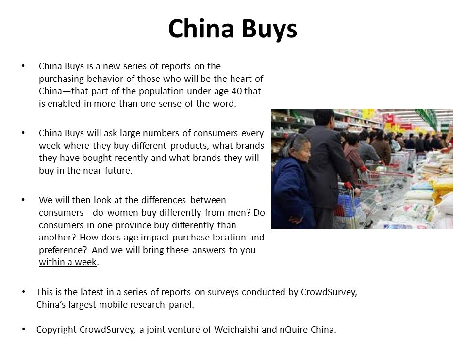 China Buys China Buys is a new series of reports on the purchasing behavior of those who will be the heart of China—that part of the population under age 40 that is enabled in more than one sense of the word.