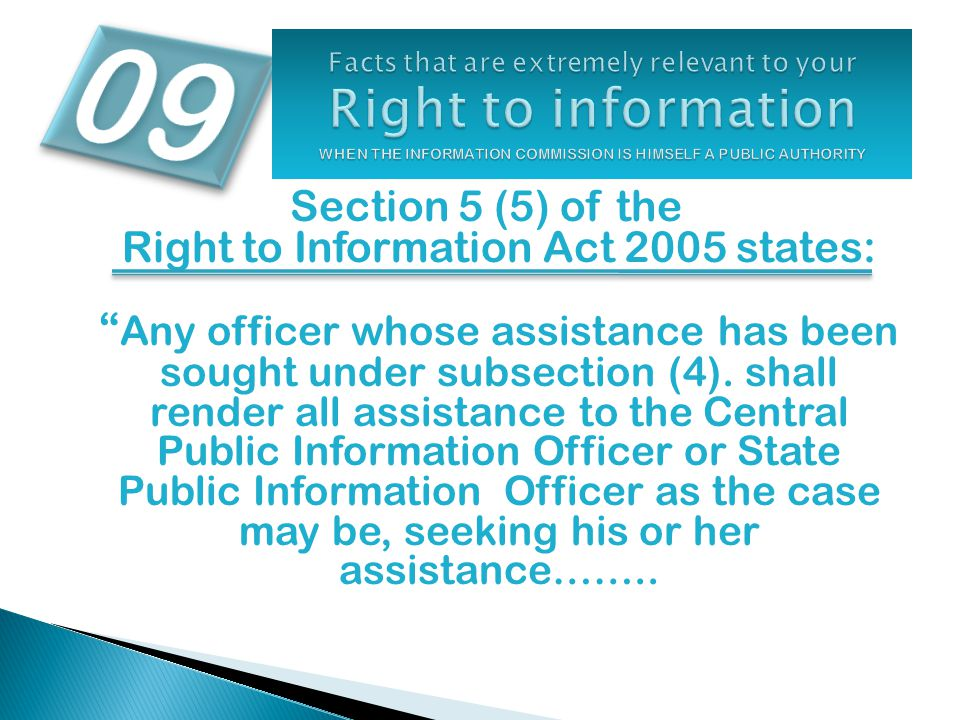 """Section 5 (5) of the Right to Information Act 2005 states: """" Any officer whose assistance has been sought under subsection (4). shall render all assis"""