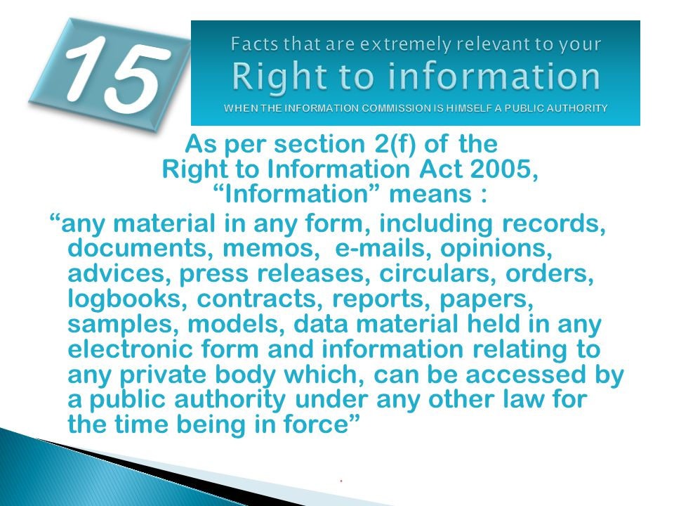 """As per section 2(f) of the Right to Information Act 2005, """"Information"""" means : """"any material in any form, including records, documents, memos, e-mail"""