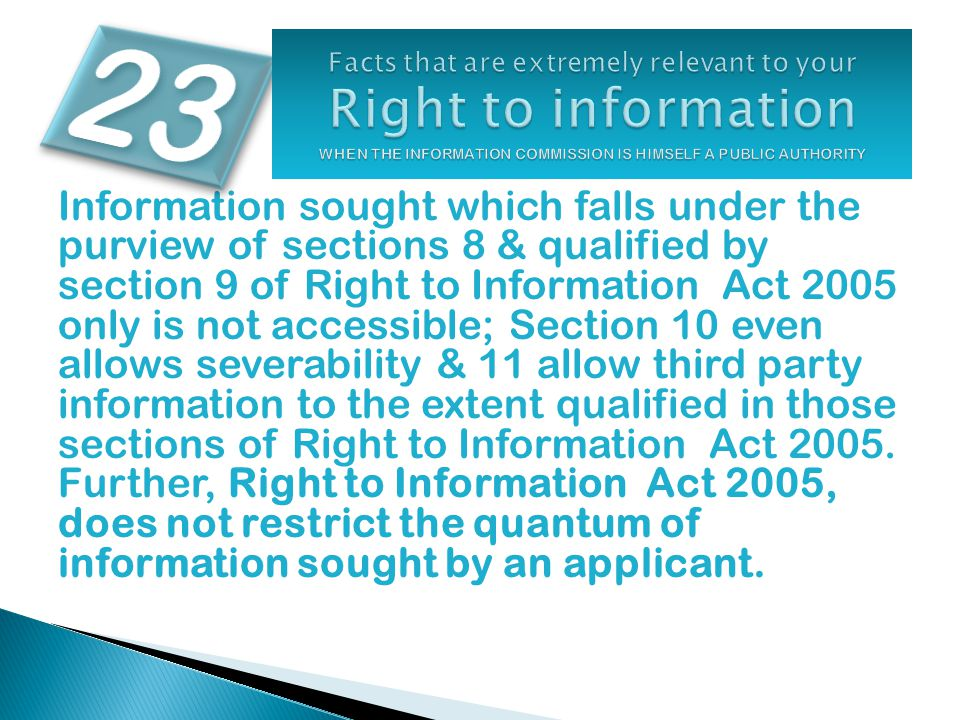Information sought which falls under the purview of sections 8 & qualified by section 9 of Right to Information Act 2005 only is not accessible; Secti