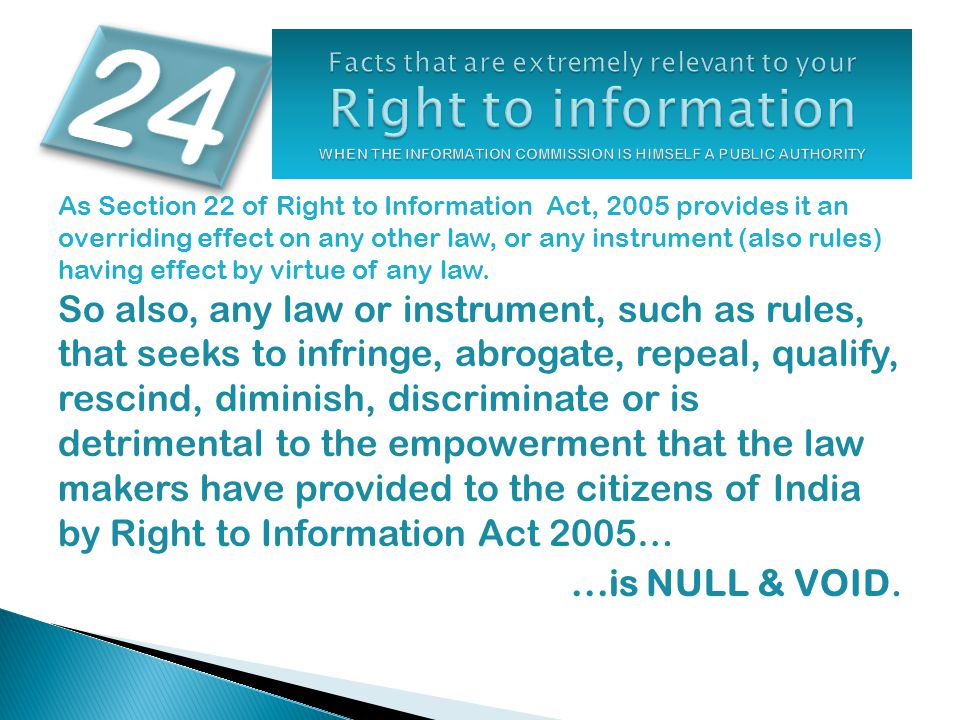 As Section 22 of Right to Information Act, 2005 provides it an overriding effect on any other law, or any instrument (also rules) having effect by vir
