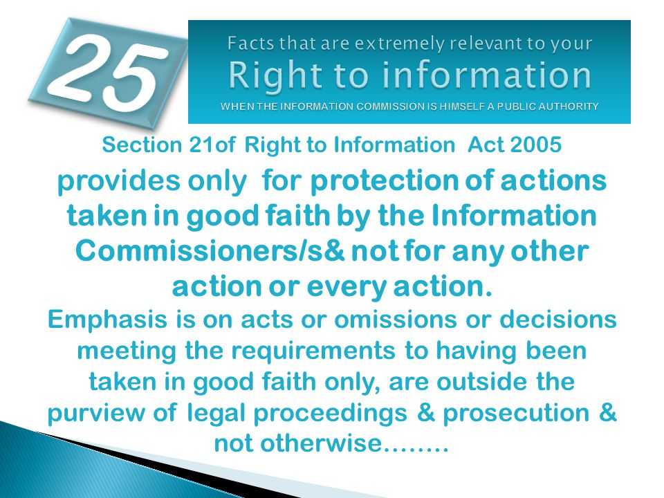 Section 21of Right to Information Act 2005 provides only for protection of actions taken in good faith by the Information Commissioners/s& not for any