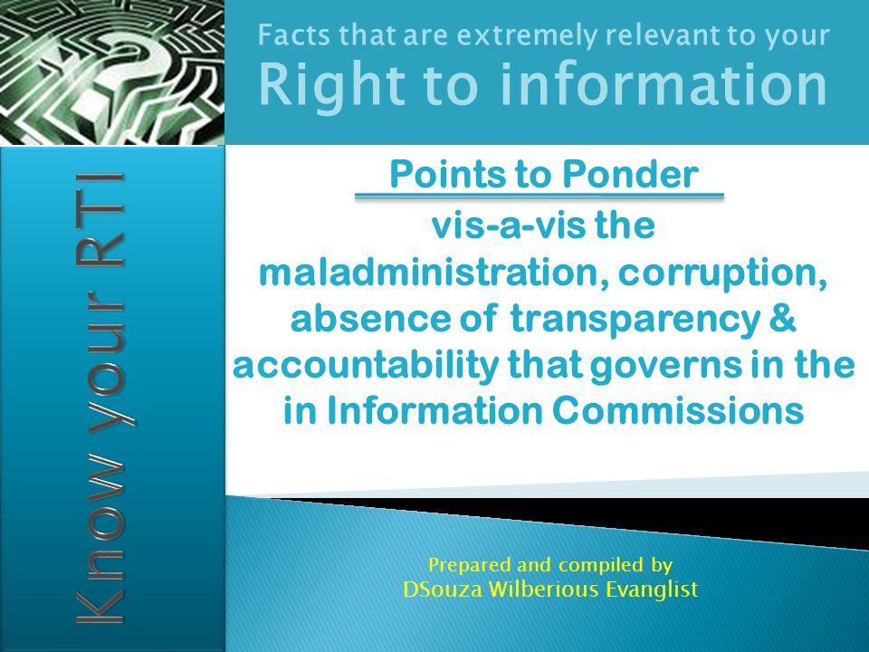 Facts that are extremely relevant to your Right to information Points to Ponder vis-a-vis the maladministration, corruption, absence of transparency &