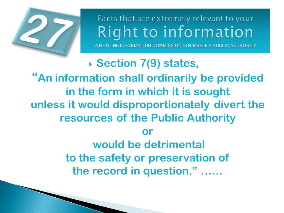 """ Section 7(9) states, """" An information shall ordinarily be provided in the form in which it is sought unless it would disproportionately divert the r"""