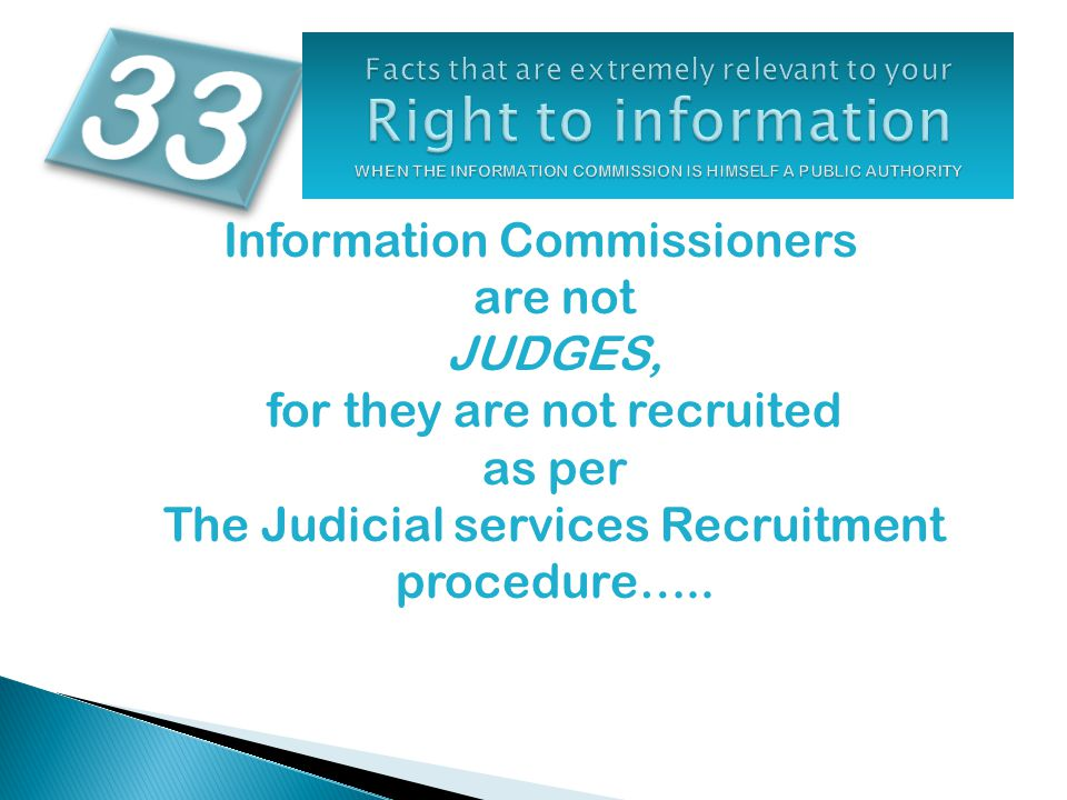 Information Commissioners are not JUDGES, for they are not recruited as per The Judicial services Recruitment procedure…..