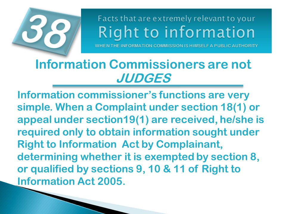 Information Commissioners are not JUDGES Information commissioner's functions are very simple.