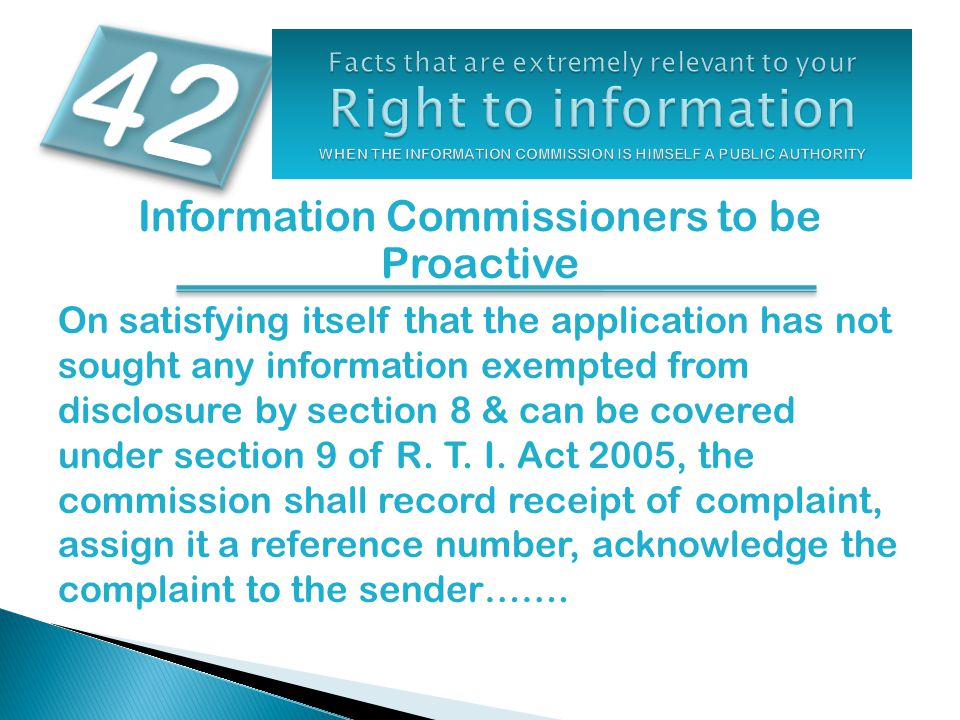 Information Commissioners to be Proactive On satisfying itself that the application has not sought any information exempted from disclosure by section 8 & can be covered under section 9 of R.