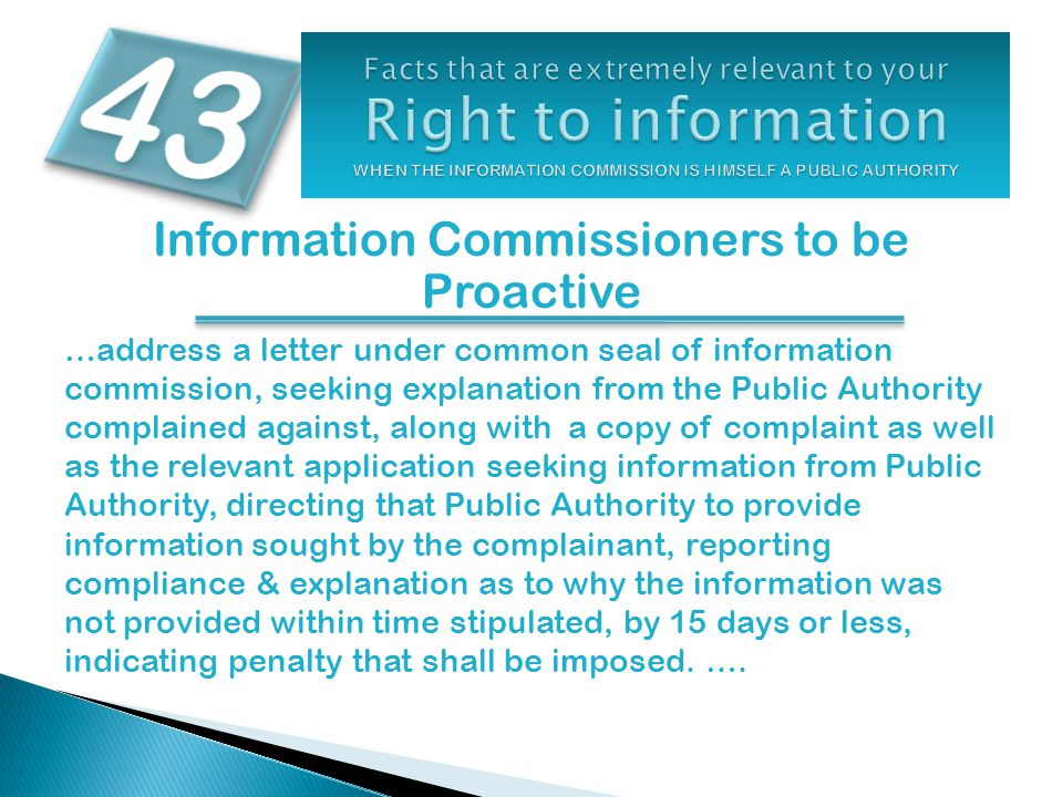 Information Commissioners to be Proactive …address a letter under common seal of information commission, seeking explanation from the Public Authority
