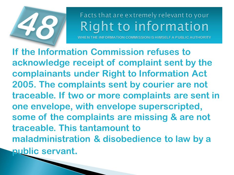 If the Information Commission refuses to acknowledge receipt of complaint sent by the complainants under Right to Information Act 2005.