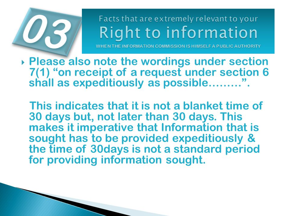  Please also note the wordings under section 7(1) on receipt of a request under section 6 shall as expeditiously as possible……… .