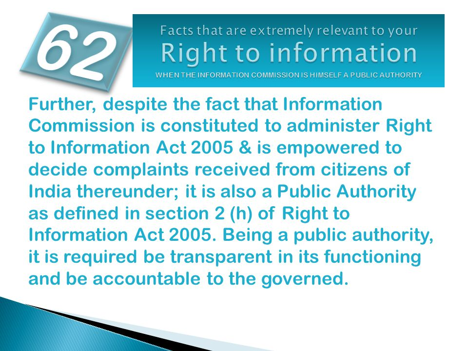 Further, despite the fact that Information Commission is constituted to administer Right to Information Act 2005 & is empowered to decide complaints received from citizens of India thereunder; it is also a Public Authority as defined in section 2 (h) of Right to Information Act 2005.