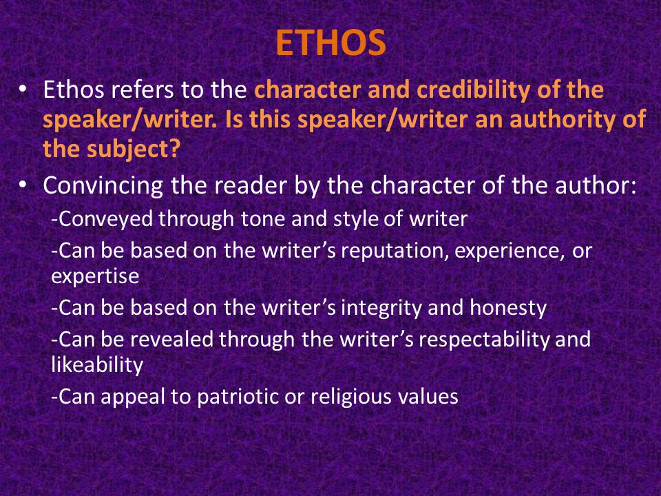 ETHOS Ethos refers to the character and credibility of the speaker/writer.