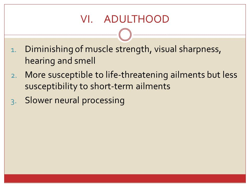 VI.ADULTHOOD 1.Diminishing of muscle strength, visual sharpness, hearing and smell 2.