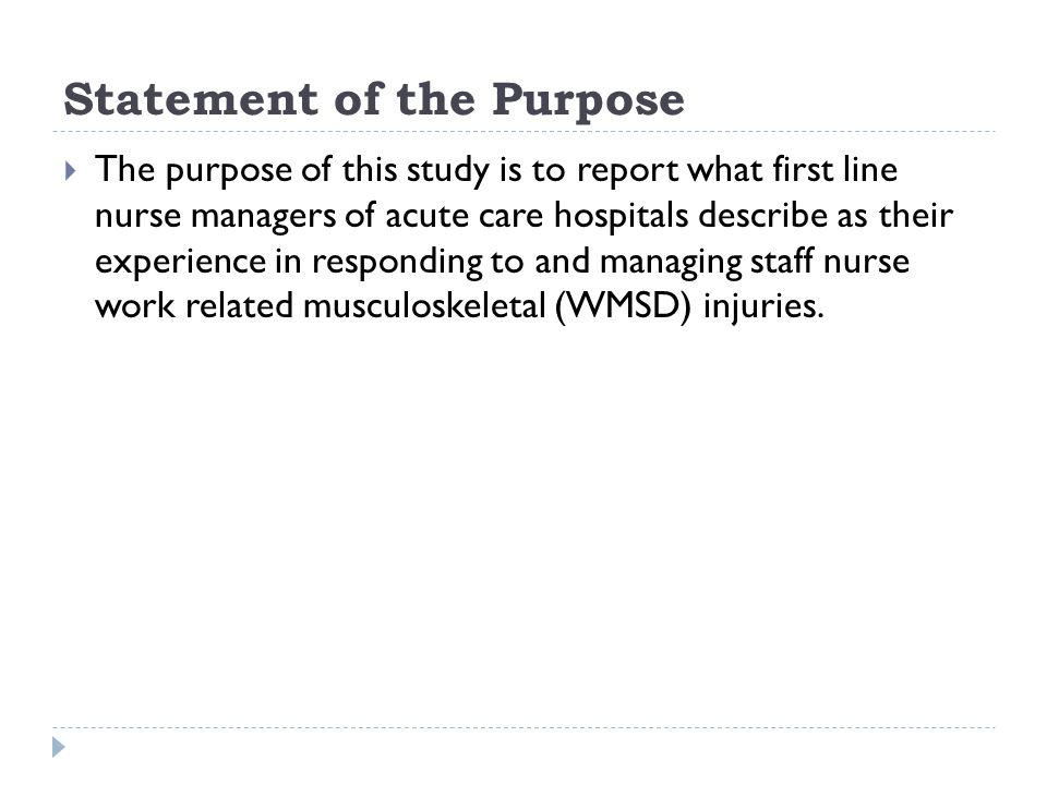 Statement of the Purpose  The purpose of this study is to report what first line nurse managers of acute care hospitals describe as their experience