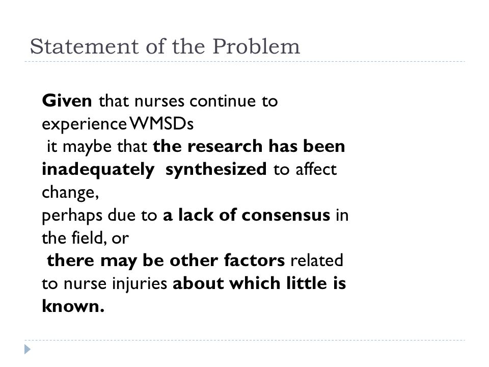 Statement of the Problem Given that nurses continue to experience WMSDs it maybe that the research has been inadequately synthesized to affect change,