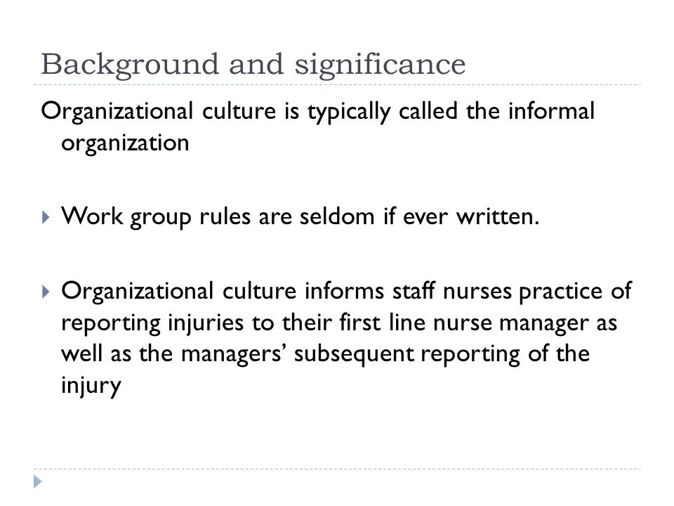 Background and significance Organizational culture is typically called the informal organization  Work group rules are seldom if ever written.