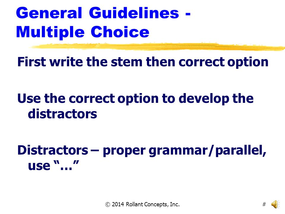 © 2014 Rollant Concepts, Inc. General Guidelines - Multiple Choice Have 4 option choices.