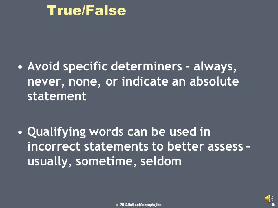© 2014 Rollant Concepts, Inc. True/False Effective items can be written in pairs Avoid negative statements 50