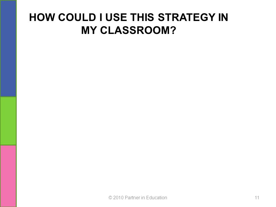 11 HOW COULD I USE THIS STRATEGY IN MY CLASSROOM?