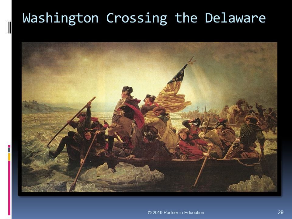 Washington Crossing the Delaware © 2010 Partner in Education 29