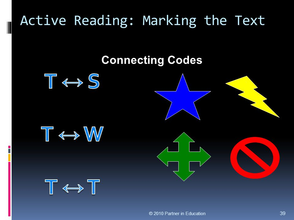 Active Reading: Marking the Text Connecting Codes © 2010 Partner in Education 39