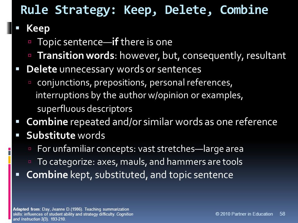 Rule Strategy: Keep, Delete, Combine © 2010 Partner in Education 58  Keep  Topic sentence—if there is one  Transition words: however, but, conseque