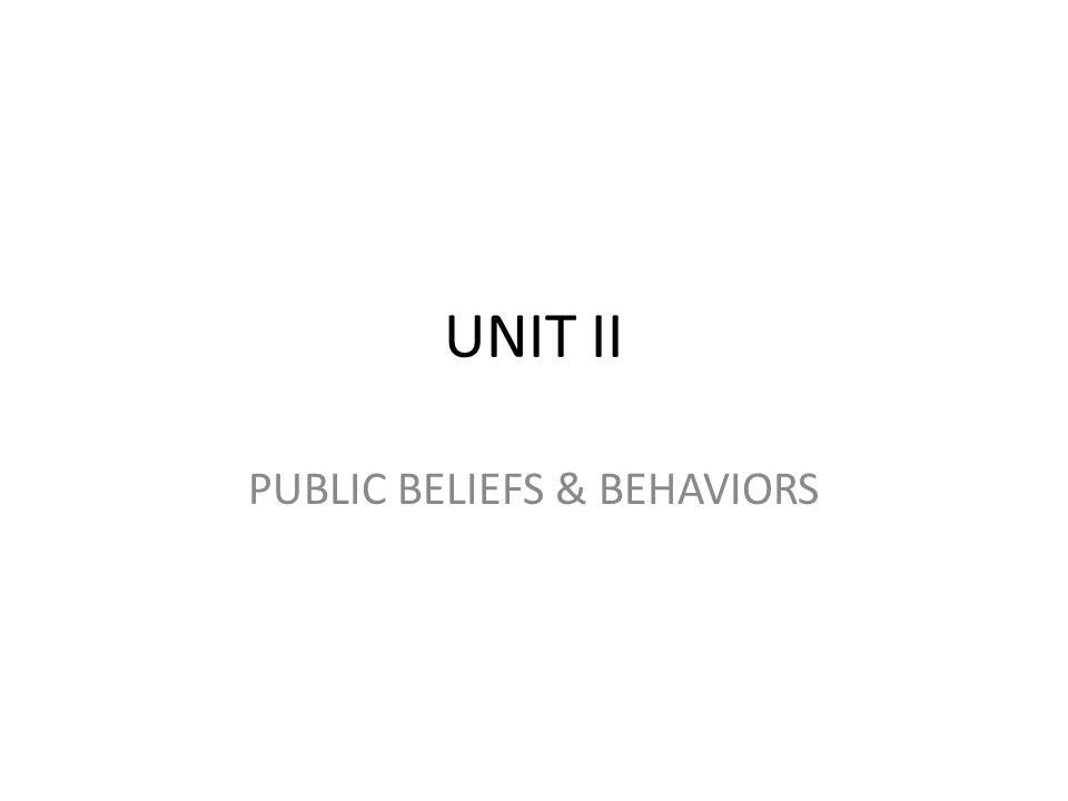 UNIT II PUBLIC BELIEFS & BEHAVIORS