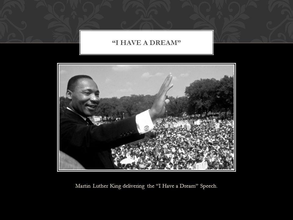 Martin Luther King delivering the I Have a Dream Speech. I HAVE A DREAM