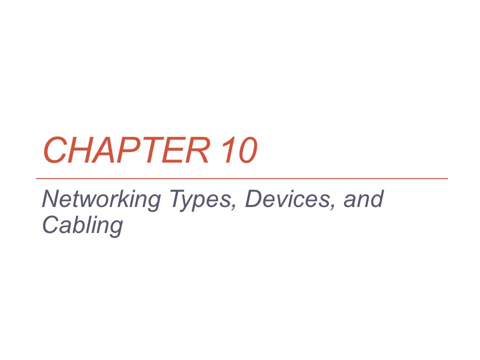 CHAPTER 10 Networking Types, Devices, and Cabling