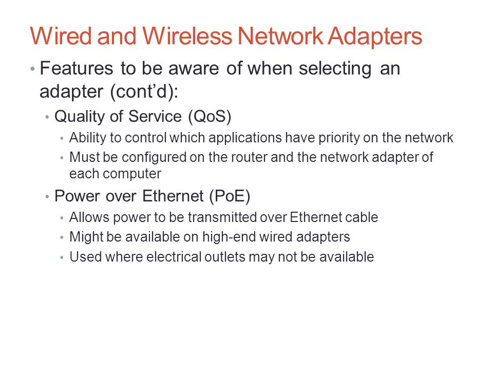 Wired and Wireless Network Adapters Features to be aware of when selecting an adapter (cont'd): Quality of Service (QoS) Ability to control which appl