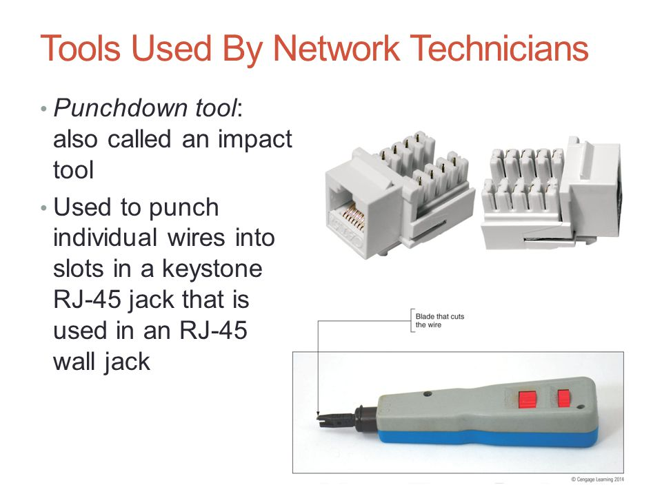 Tools Used By Network Technicians Punchdown tool: also called an impact tool Used to punch individual wires into slots in a keystone RJ-45 jack that i