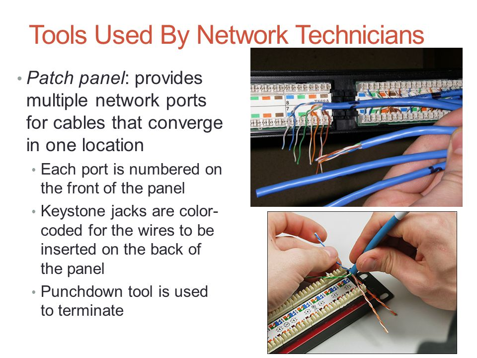 Tools Used By Network Technicians Patch panel: provides multiple network ports for cables that converge in one location Each port is numbered on the f