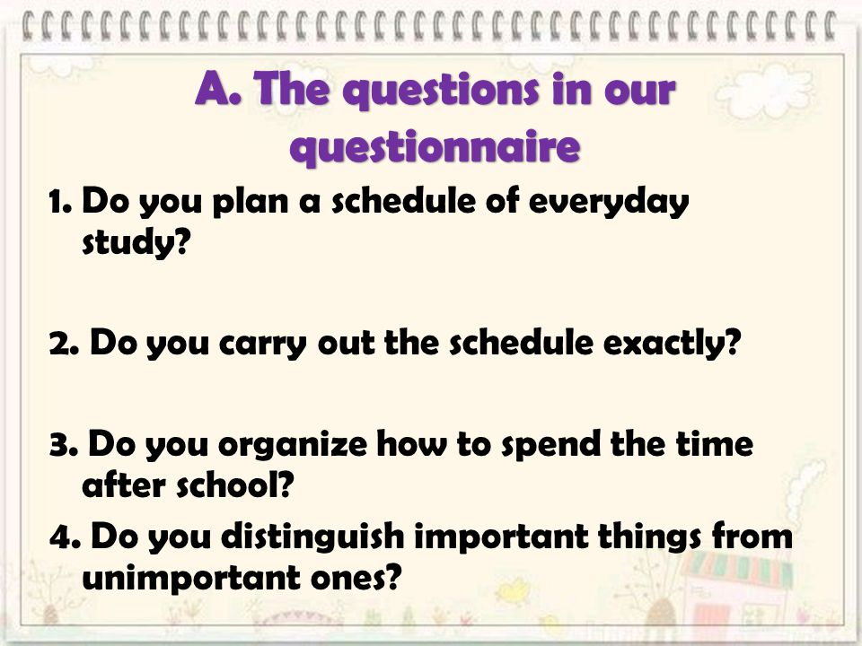 1. Do you plan a schedule of everyday study. 2. Do you carry out the schedule exactly.