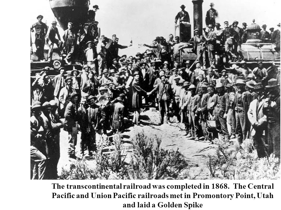 The transcontinental railroad was completed in 1868. The Central Pacific and Union Pacific railroads met in Promontory Point, Utah and laid a Golden S