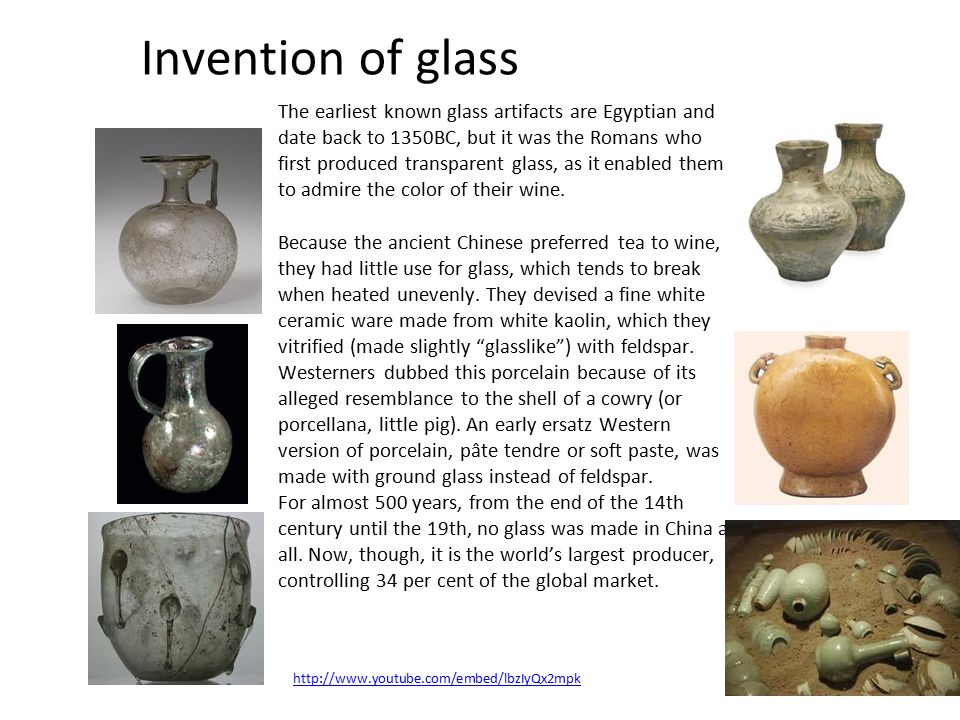 Invention of glass The earliest known glass artifacts are Egyptian and date back to 1350BC, but it was the Romans who first produced transparent glass