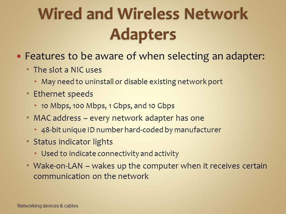 Features to be aware of when selecting an adapter:  The slot a NIC uses  May need to uninstall or disable existing network port  Ethernet speeds 