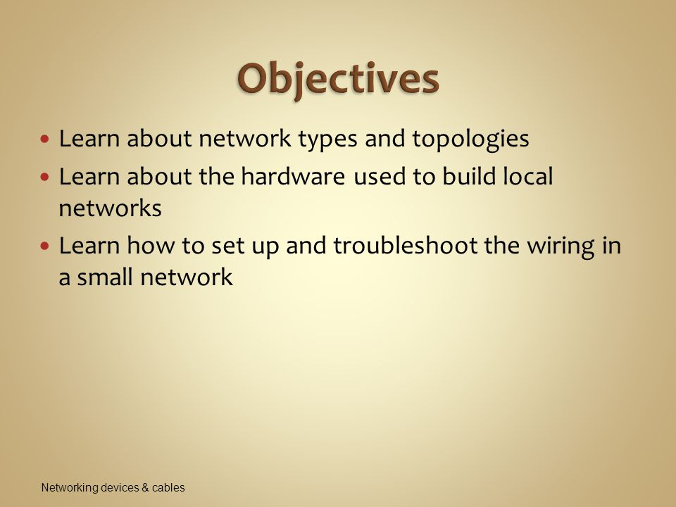 Networks can be categorized by technology used and size of the network  Personal Area Network (PAN): consists of personal devices such as a cell phone and notebook  Local Area Network (LAN): covers a small local area such as a home, office, or other building  Wireless LAN: covers a limited geographic area and is popular in places where cables are difficult to install  Metropolitan Area Network (MAN): covers a large campus or city  Wide Area Network (WAN): covers a large geographic area and is made up of small networks Networking devices & cables