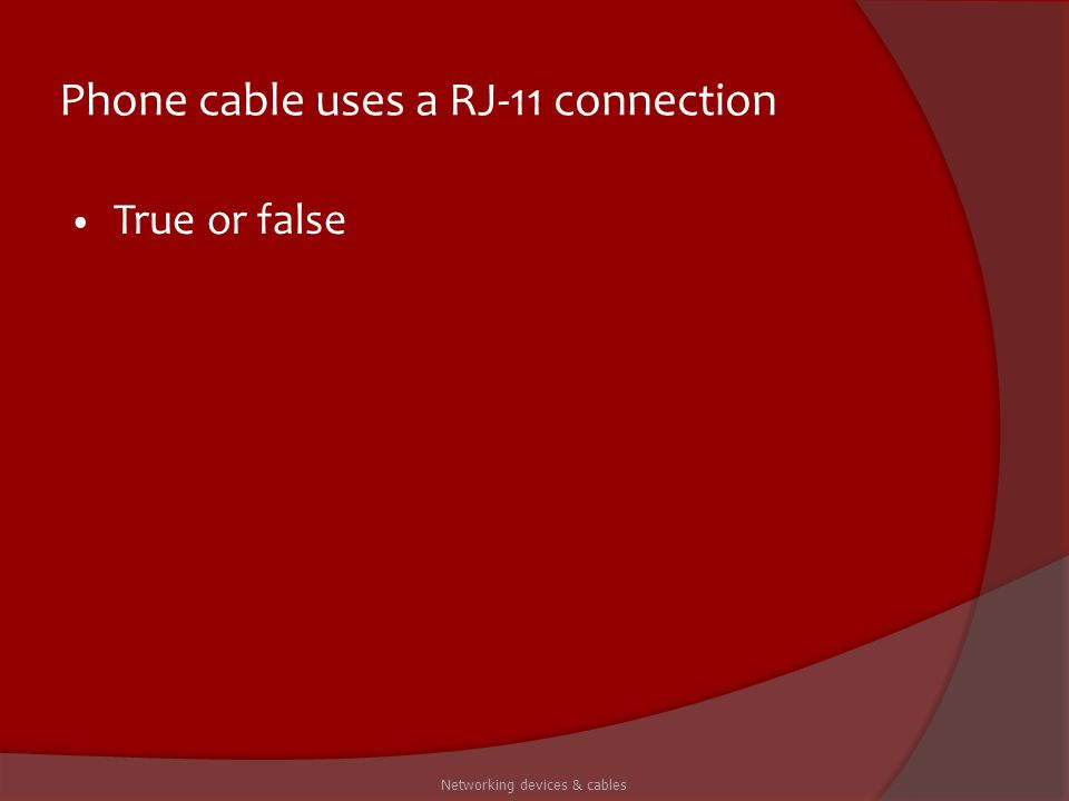 Phone cable uses a RJ-11 connection True or false Networking devices & cables
