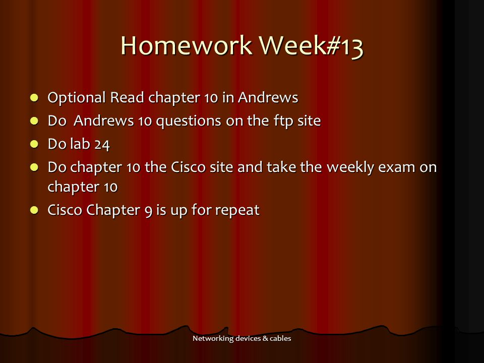 Homework Week#13 Optional Read chapter 10 in Andrews Optional Read chapter 10 in Andrews Do Andrews 10 questions on the ftp site Do Andrews 10 questio