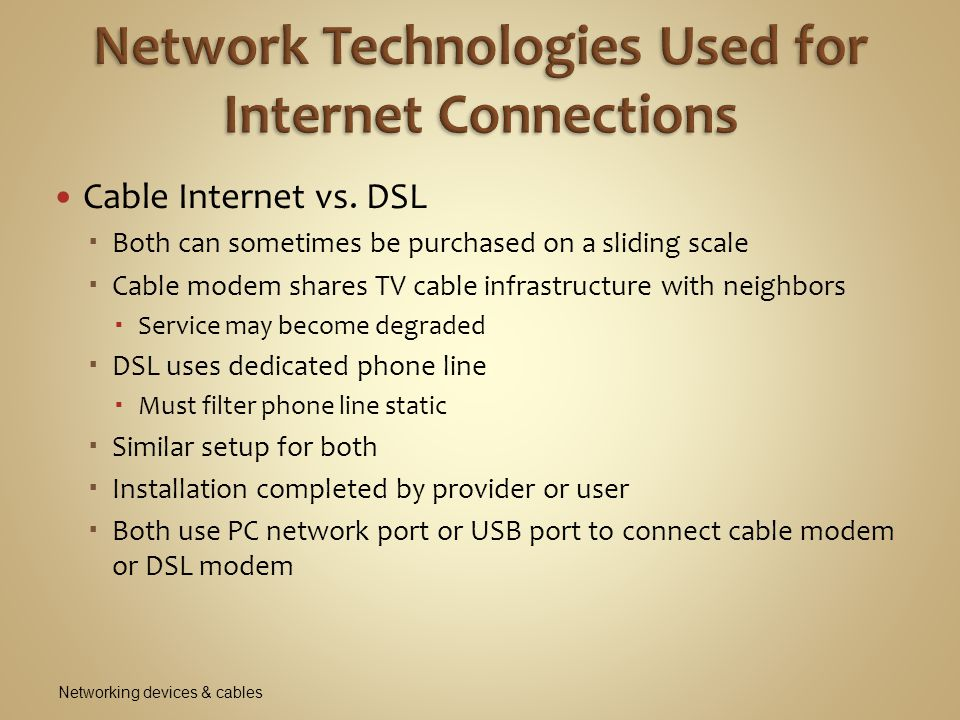Satellite provides high-speed Internet connections in remote areas  Available everywhere (even airplanes)  Disadvantages: requires line-of-site connectivity and latency occurs when uploading Networking devices & cables Figure 10-9 Communication by satellite can include television and Internet access