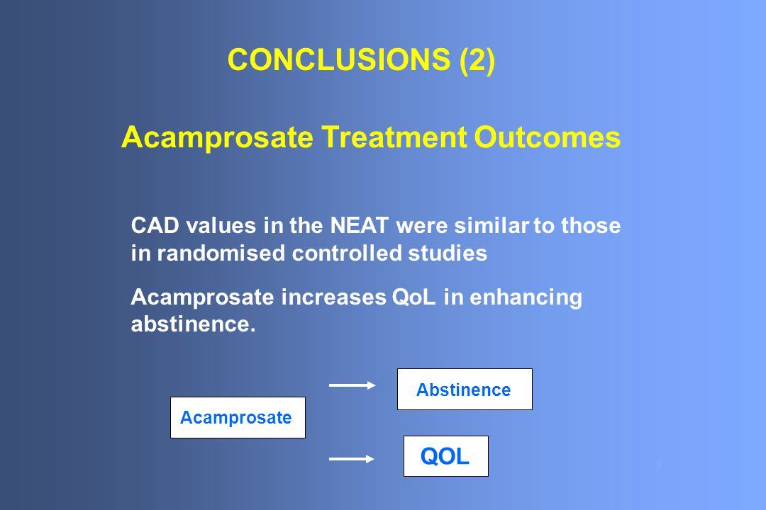 CONCLUSIONS (2) CAD values in the NEAT were similar to those in randomised controlled studies Acamprosate increases QoL in enhancing abstinence.