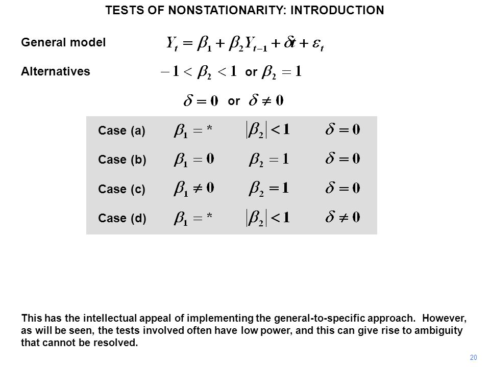 General model Alternatives Case (a) Case (b) Case (c) Case (d) TESTS OF NONSTATIONARITY: INTRODUCTION 20 or This has the intellectual appeal of implem