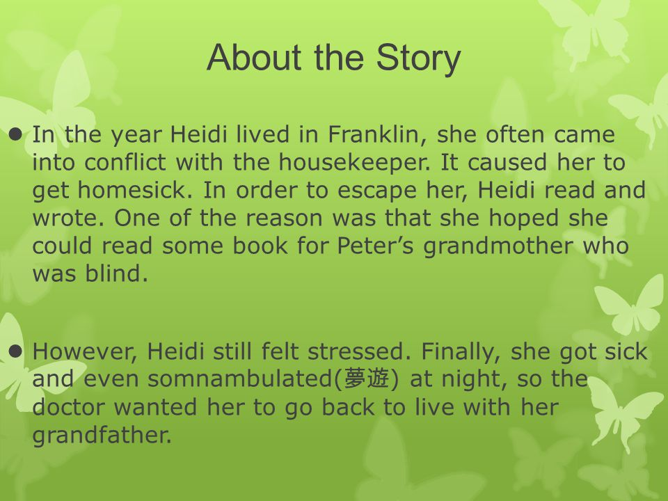 About the Story In the year Heidi lived in Franklin, she often came into conflict with the housekeeper. It caused her to get homesick. In order to esc