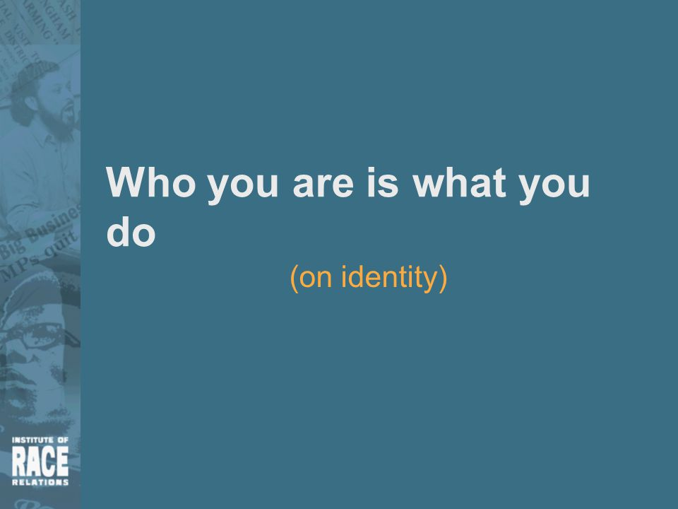 Who you are is what you do (on identity)