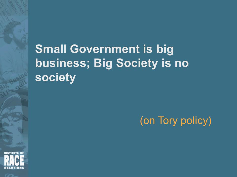 Small Government is big business; Big Society is no society (on Tory policy)