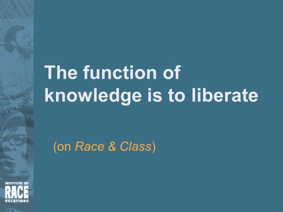 The function of knowledge is to liberate (on Race & Class)