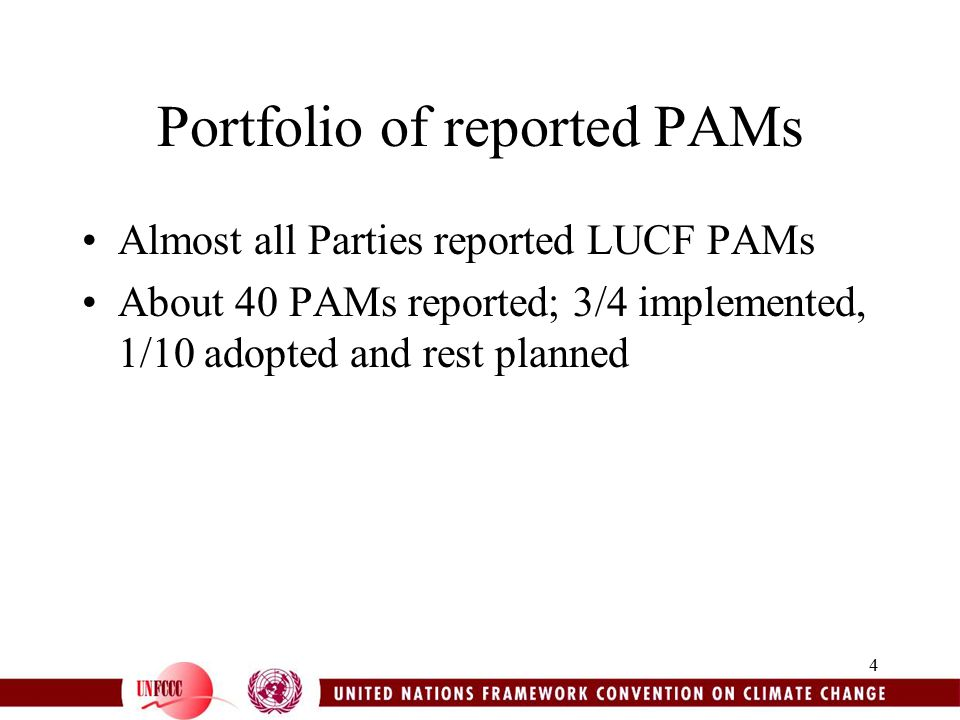 4 Portfolio of reported PAMs Almost all Parties reported LUCF PAMs About 40 PAMs reported; 3/4 implemented, 1/10 adopted and rest planned